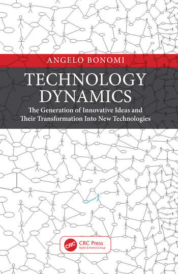 Technology Dynamics The Generation of Innovative Ideas and Their Transformation Into New Technologies book cover