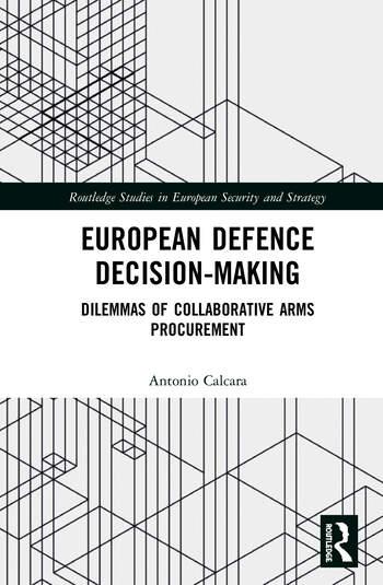 European Defence Decision-Making Dilemmas of Collaborative Arms Procurement book cover