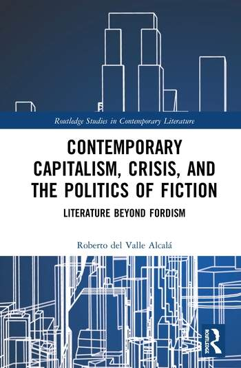 Contemporary Capitalism, Crisis, and the Politics of Fiction Literature Beyond Fordism book cover