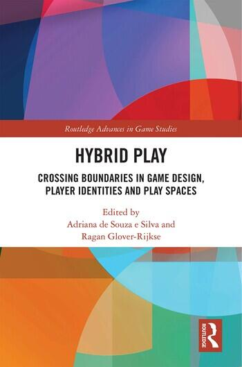 Hybrid Play Crossing Boundaries in Game Design, Player Identities and Play Spaces book cover