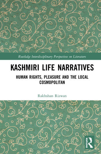Kashmiri Life Narratives Human Rights, Pleasure and the Local Cosmopolitan book cover