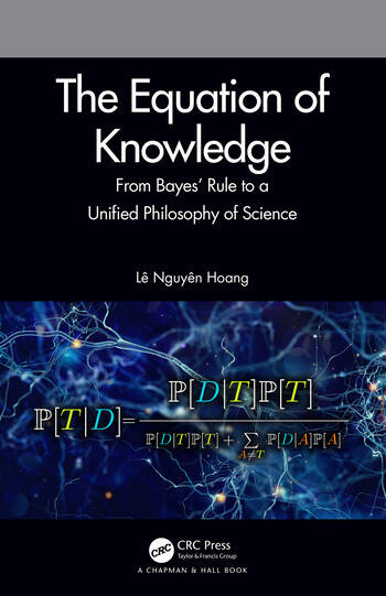 The Equation of Knowledge From Bayes' Rule to a Unified Philosophy of Science book cover