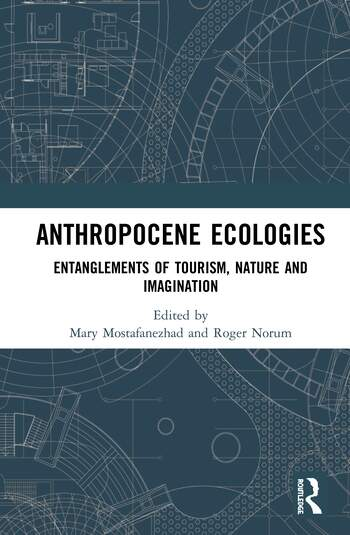 Anthropocene Ecologies Entanglements of Tourism, Nature and Imagination book cover