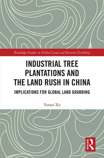 Industrial Tree Plantations and the Land Rush in China Implications for Global Land Grabbing book cover