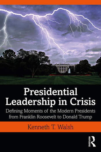 Presidential Leadership in Crisis Defining Moments of the Modern Presidents from Franklin Roosevelt to Donald Trump book cover