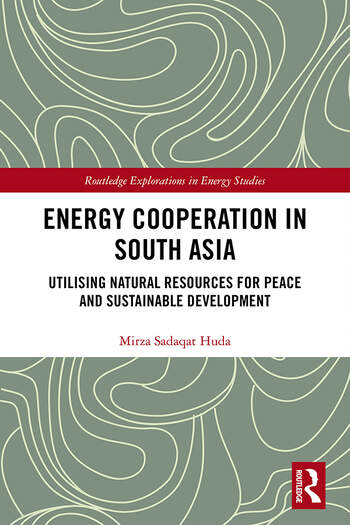 Energy Cooperation in South Asia Utilizing Natural Resources for Peace and Sustainable Development book cover