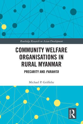 Community Welfare Organisations in Rural Myanmar Precarity and Parahita book cover
