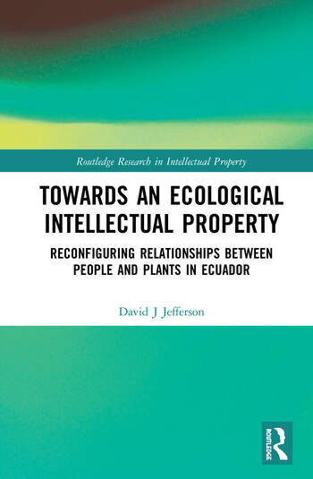 Towards an Ecological Intellectual Property Reconfiguring Relationships Between People and Plants in Ecuador book cover