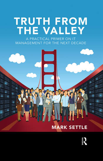 Truth from the Valley A Practical Primer on IT Management for the Next Decade book cover