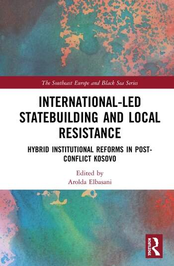 International-Led Statebuilding and Local Resistance Hybrid Institutional Reforms in Post-Conflict Kosovo book cover