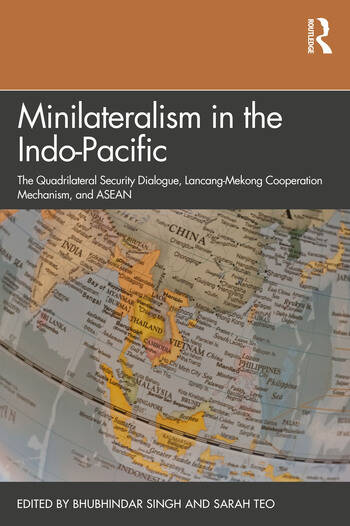 Minilateralism in the Indo-Pacific The Quadrilateral Security Dialogue, Lancang-Mekong Cooperation Mechanism, and ASEAN book cover