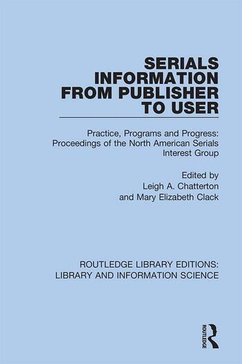 Serials Information from Publisher to User Practice, Programs and Progress: Proceedings of the North American Serials Interest Group book cover
