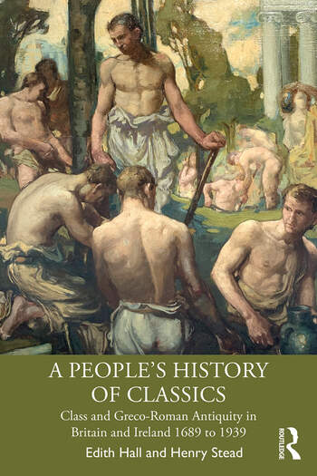 A People's History of Classics Class and Greco-Roman Antiquity in Britain and Ireland 1689 to 1939 book cover