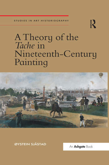 A Theory of the Tache in Nineteenth-Century Painting book cover