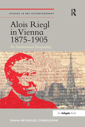 Alois Riegl in Vienna 1875-1905 An Institutional Biography book cover