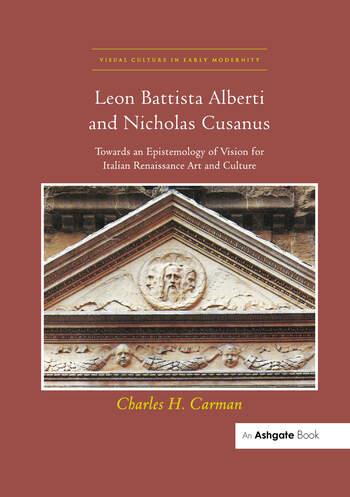 Leon Battista Alberti and Nicholas Cusanus Towards an Epistemology of Vision for Italian Renaissance Art and Culture book cover
