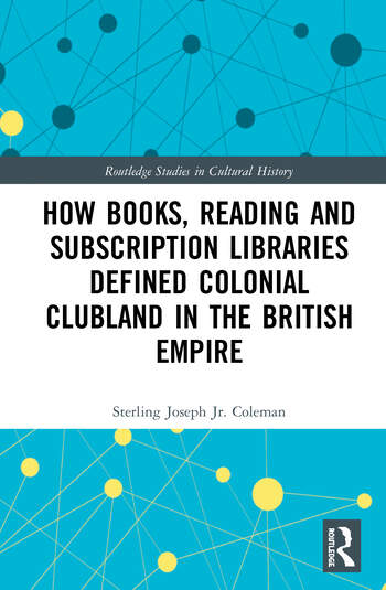 How Books, Reading and Subscription Libraries Defined Colonial Clubland in the British Empire book cover
