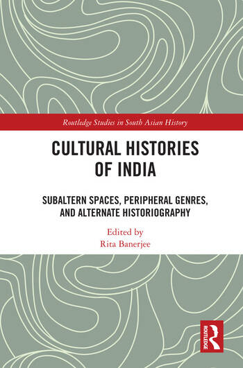 Cultural Histories of India Subaltern Spaces, Peripheral Genres, and Alternate Historiography book cover