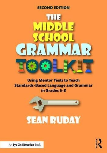 The Middle School Grammar Toolkit Using Mentor Texts to Teach Standards-Based Language and Grammar in Grades 6–8 book cover