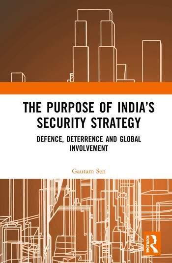 The Purpose of India's Security Strategy Defence, Deterrence and Global Involvement book cover