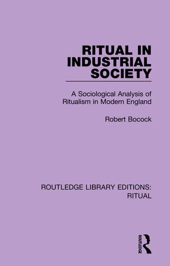 Ritual in Industrial Society A Sociological Analysis of Ritualism in Modern England book cover