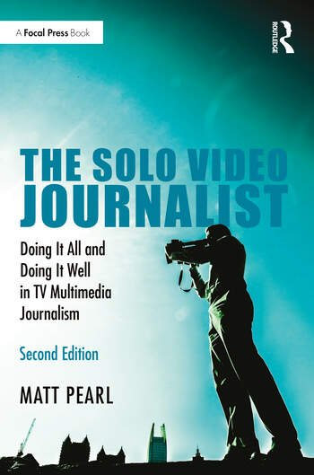 The Solo Video Journalist Doing It All and Doing It Well in TV Multimedia Journalism book cover