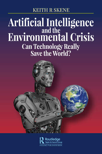 Artificial Intelligence and the Environmental Crisis Can Technology Really Save the World? book cover
