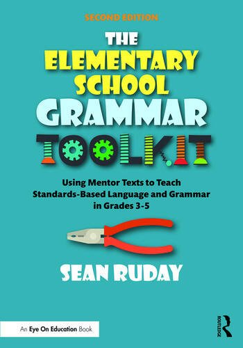 The Elementary School Grammar Toolkit Using Mentor Texts to Teach Standards-Based Language and Grammar in Grades 3–5 book cover