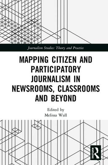 Mapping Citizen and Participatory Journalism in Newsrooms, Classrooms and Beyond book cover