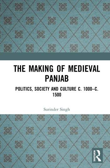 The Making of Medieval Panjab Politics, Society and Culture c. 1000–c. 1500 book cover
