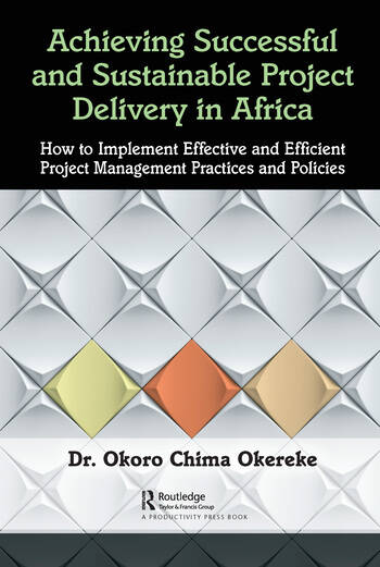 Achieving Successful and Sustainable Project Delivery in Africa How to Implement Effective and Efficient Project Management Practices and Policies book cover