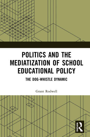 Politics and the Mediatization of School Educational Policy The Dog Whistle Dynamic book cover