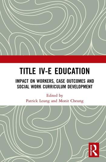 Title IV-E Child Welfare Education Impact on Workers, Case Outcomes and Social Work Curriculum Development book cover