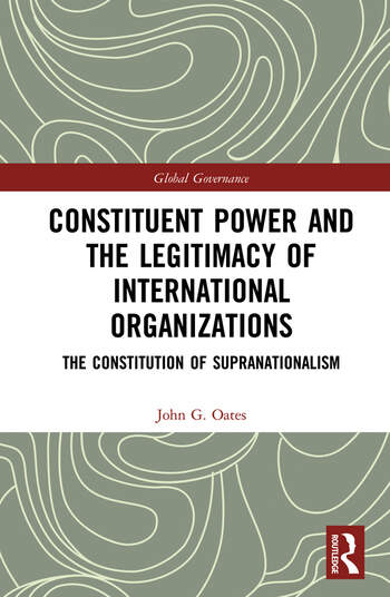 Constituent Power and the Legitimacy of International Organizations The Constitution of Supranationalism book cover