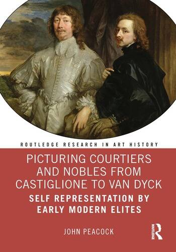 Picturing Courtiers and Nobles from Castiglione to Van Dyck Self Representation by Early Modern Elites book cover
