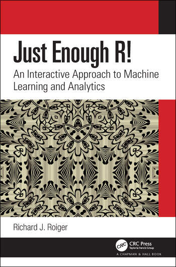 Just Enough R! An Interactive Approach to Machine Learning and Analytics book cover