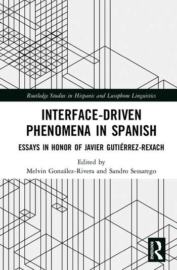 Interface-Driven Phenomena in Spanish Essays in Honor of Javier Gutiérrez-Rexach book cover