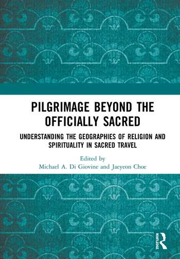 Pilgrimage beyond the Officially Sacred Geographies of Religion and Spirituality in Sacred Travel book cover
