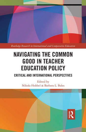 Navigating the Common Good in Teacher Education Policy Critical and International Perspectives book cover