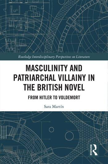 Masculinity and Patriarchal Villainy in the British Novel From Hitler to Voldemort book cover