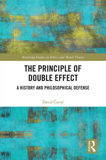 The Principle of Double Effect A History and Philosophical Defense book cover