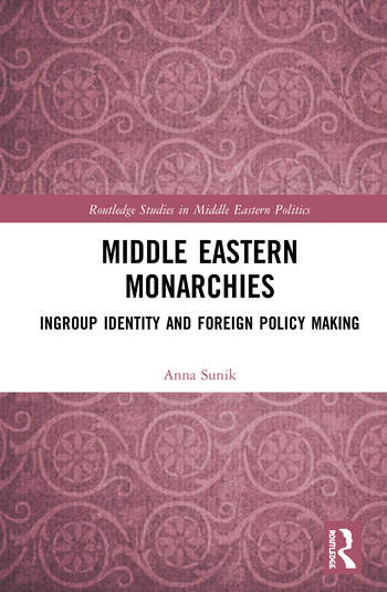 Middle Eastern Monarchies Ingroup Identity and Foreign Policy Making book cover