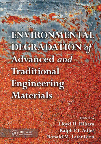 Environmental Degradation of Advanced and Traditional Engineering Materials book cover