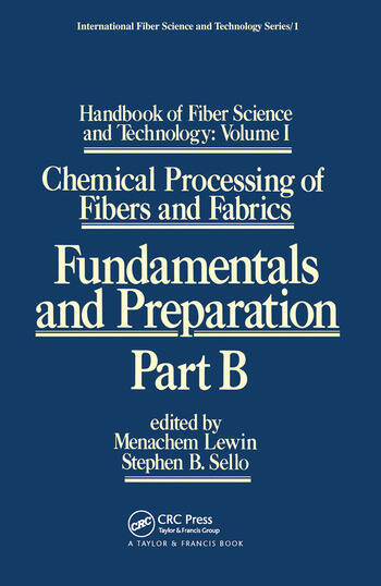 Handbook of Fiber Science and Technology: Volume 1 Chemical Processing of Fibers and Fabrics - Fundamentals and Preparation Part B book cover