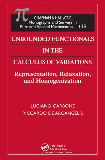 Unbounded Functionals in the Calculus of Variations Representation, Relaxation, and Homogenization book cover