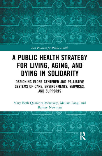 A Public Health Strategy for Living, Aging and Dying in Solidarity Designing Elder-Centered and Palliative Systems of Care, Environments, Services and Supports book cover