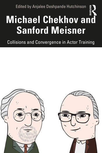 Michael Chekhov and Sanford Meisner Collisions and Convergence in Actor Training book cover