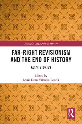 Far-Right Revisionism and the End of History Alt/Histories book cover