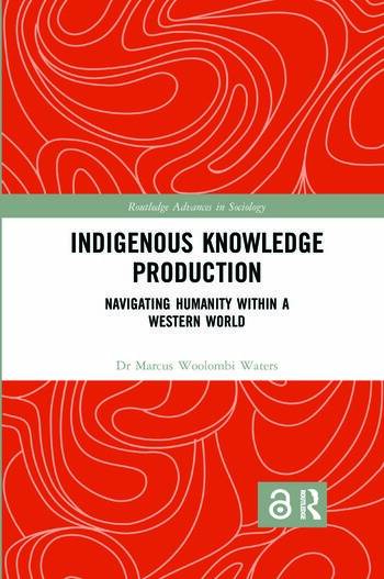 Indigenous Knowledge Production Navigating Humanity within a Western World book cover