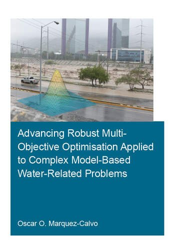 Advancing Robust Multi-Objective Optimisation Applied to Complex Model-Based Water-Related Problems book cover